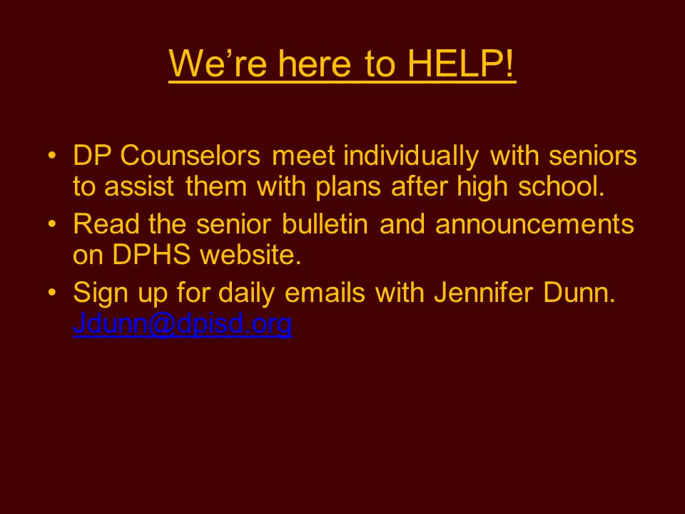 We're here to HELP! DP Counselors meet individually with seniors to assist them with plans after high school.