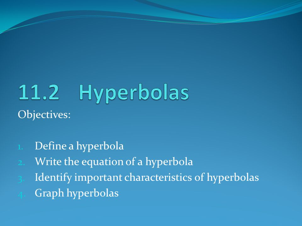 11.2 Hyperbolas Objectives: Define a hyperbola