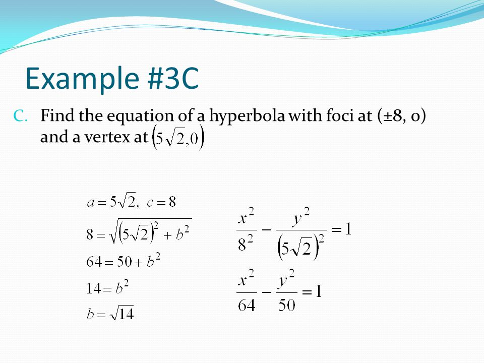 Example #3C Find the equation of a hyperbola with foci at (±8, 0) and a vertex at