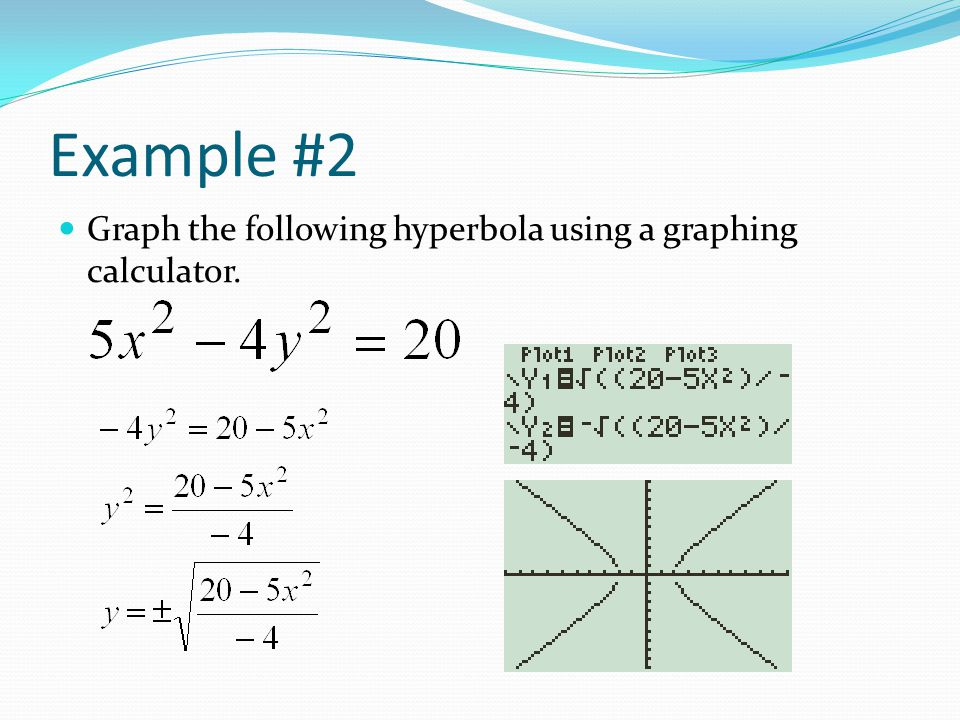 Example #2 Graph the following hyperbola using a graphing calculator.
