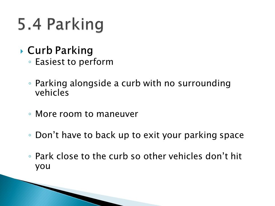 5.4 Parking Curb Parking Easiest to perform