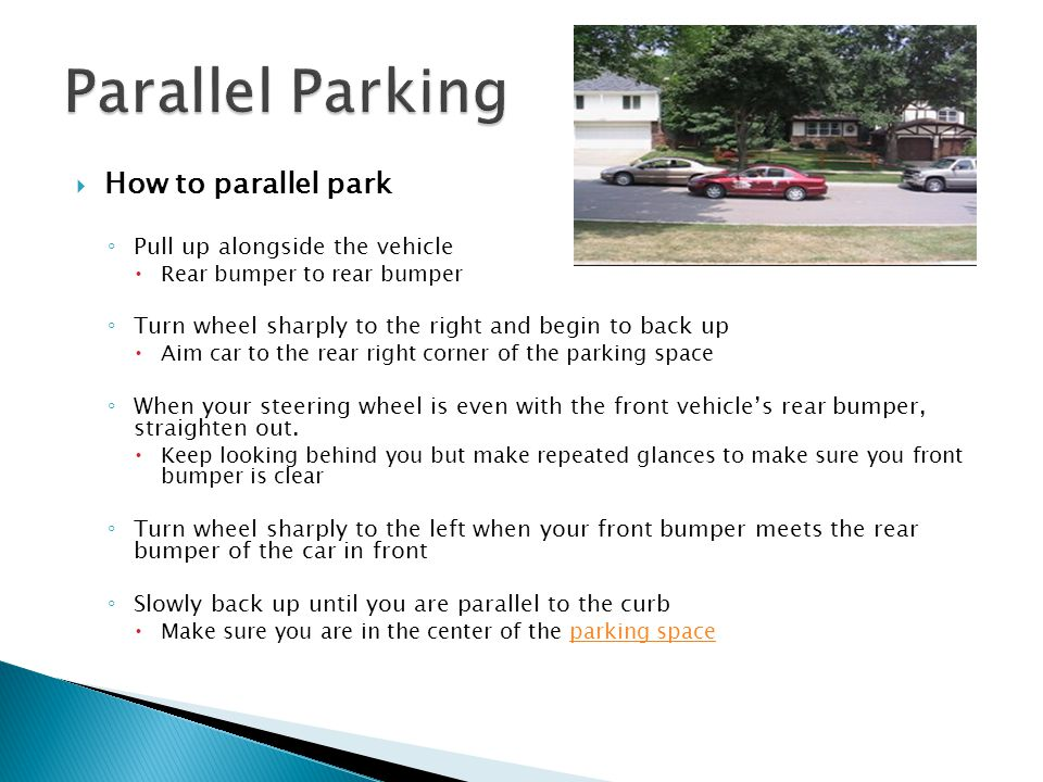 Parallel Parking How to parallel park Pull up alongside the vehicle
