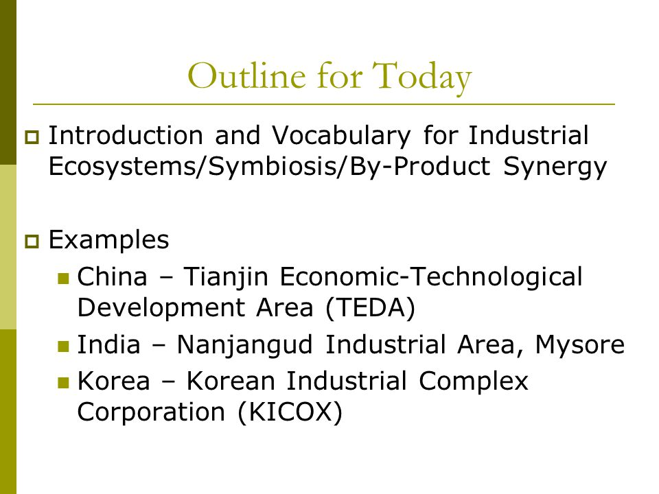 Outline for Today Introduction and Vocabulary for Industrial Ecosystems/Symbiosis/By-Product Synergy.