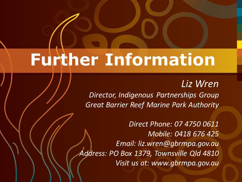 Further Information Liz Wren Director, Indigenous Partnerships Group