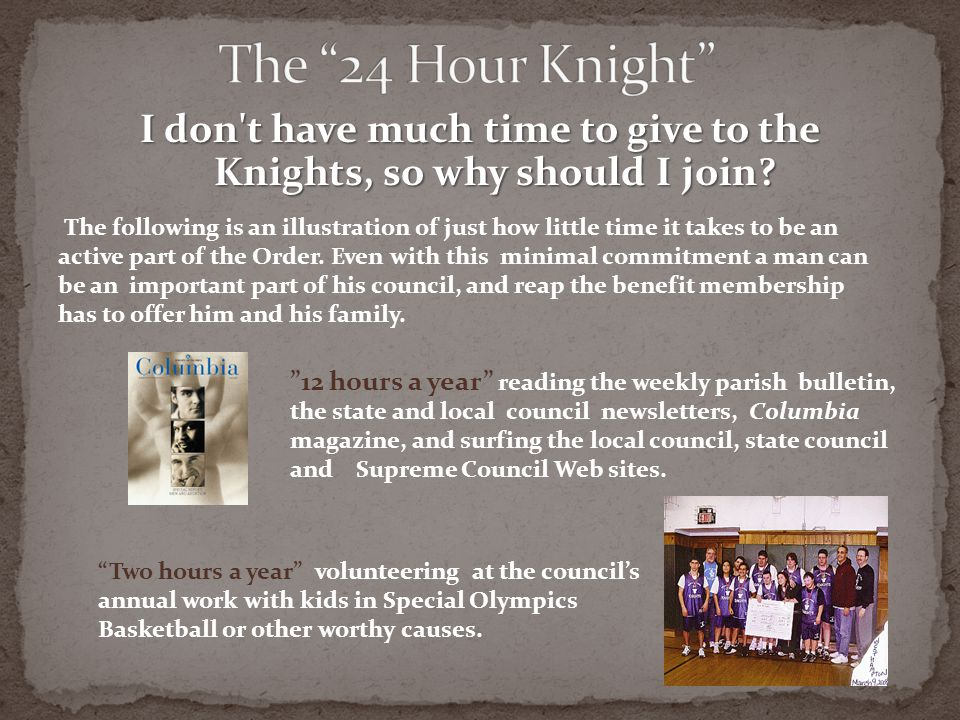 I don t have much time to give to the Knights, so why should I join