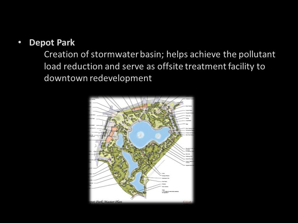 Depot Park Creation of stormwater basin; helps achieve the pollutant load reduction and serve as offsite treatment facility to downtown redevelopment.