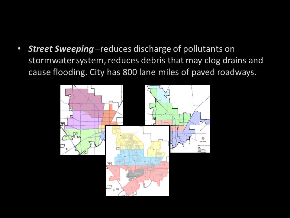 Street Sweeping –reduces discharge of pollutants on stormwater system, reduces debris that may clog drains and cause flooding.