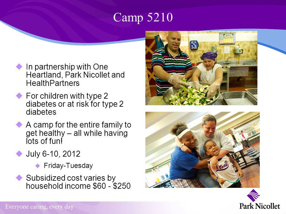 Camp 5210 In partnership with One Heartland, Park Nicollet and HealthPartners. For children with type 2 diabetes or at risk for type 2 diabetes.