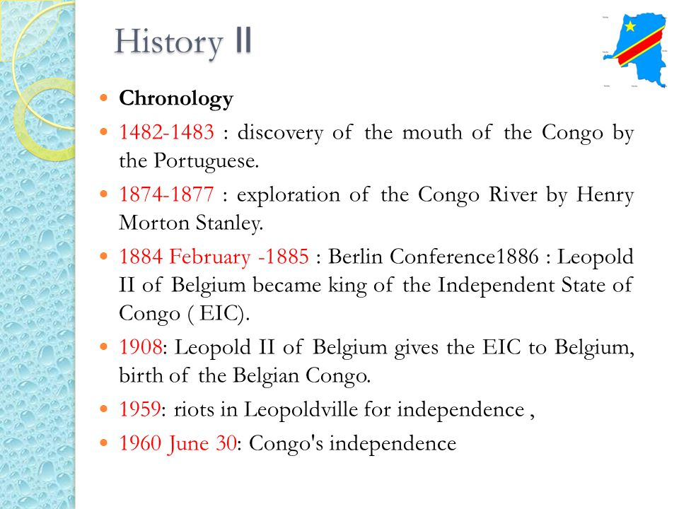 History II Chronology. 1482-1483 : discovery of the mouth of the Congo by the Portuguese.