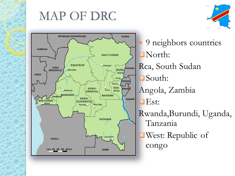 MAP OF DRC 9 neighbors countries North: Rca, South Sudan South: