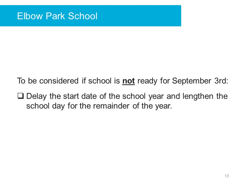 Elbow Park School To be considered if school is not ready for September 3rd: