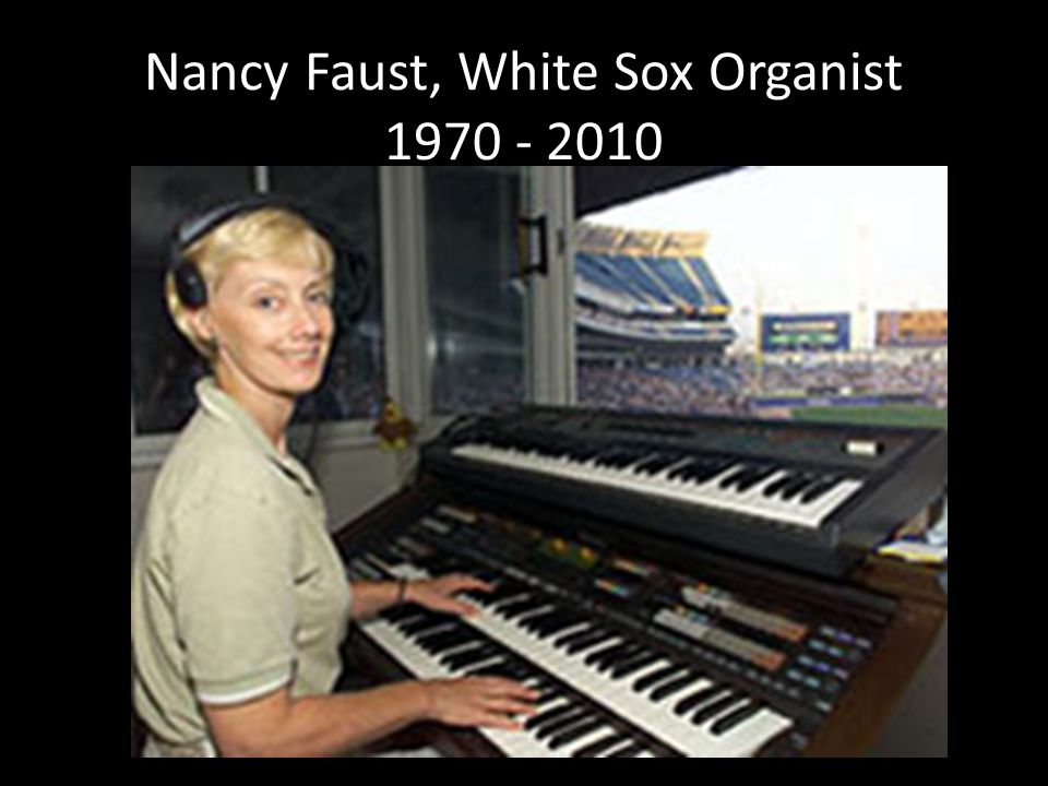Nancy Faust, White Sox Organist 1970 - 2010
