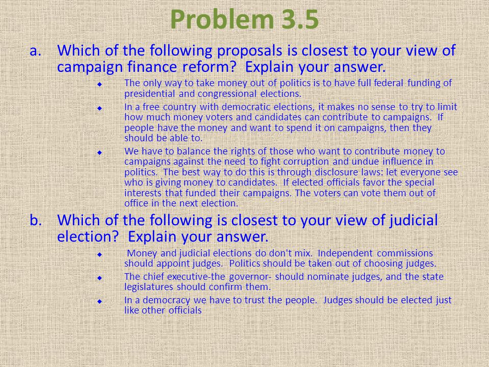Problem 3.5 Which of the following proposals is closest to your view of campaign finance reform Explain your answer.
