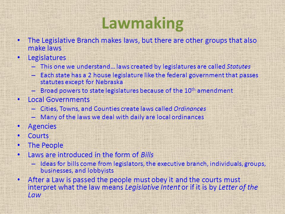 Lawmaking The Legislative Branch makes laws, but there are other groups that also make laws. Legislatures.