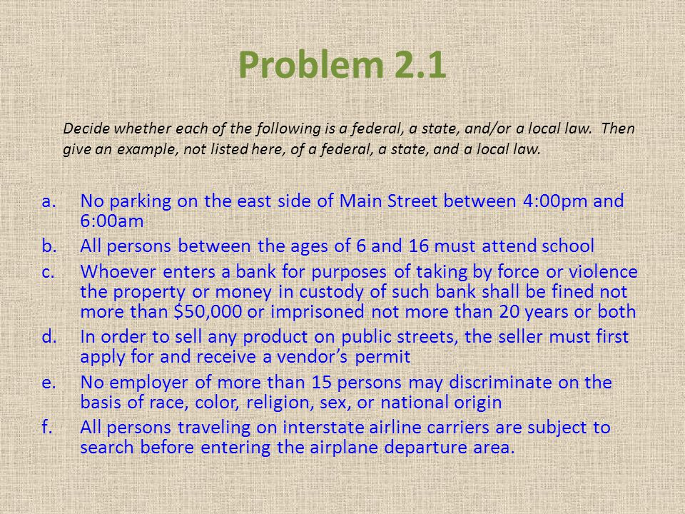 Problem 2.1 Decide whether each of the following is a federal, a state, and/or a local law. Then.