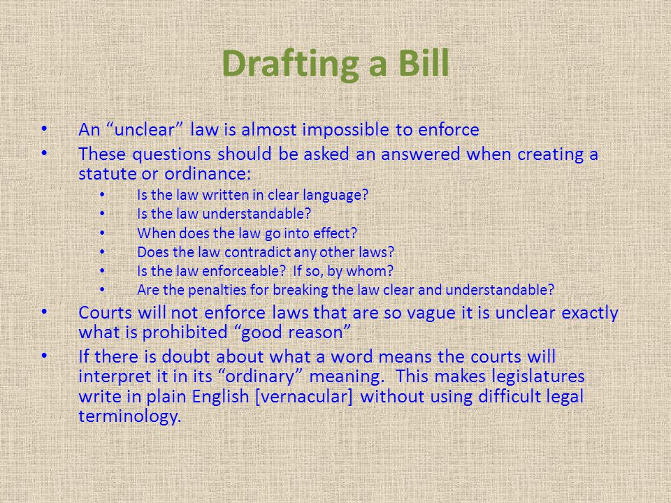 Drafting a Bill An unclear law is almost impossible to enforce