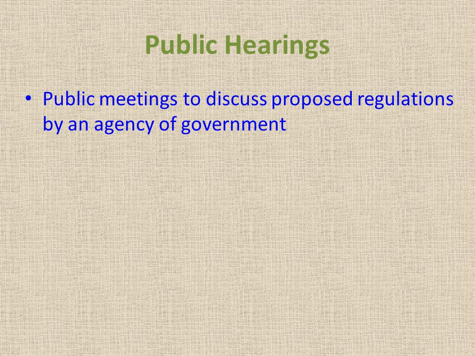 Public Hearings Public meetings to discuss proposed regulations by an agency of government