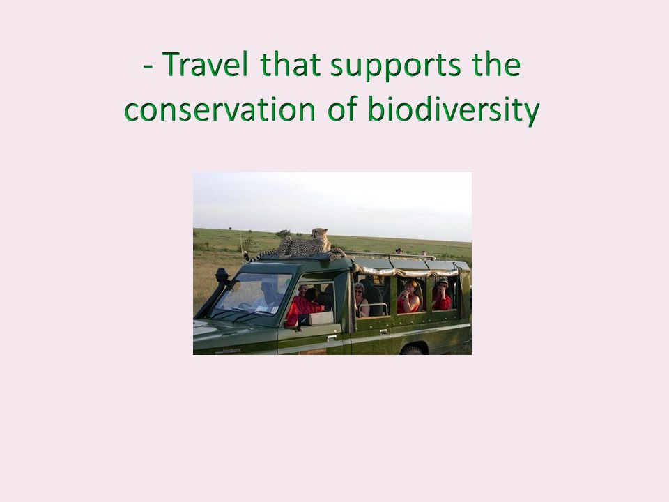 - Travel that supports the conservation of biodiversity