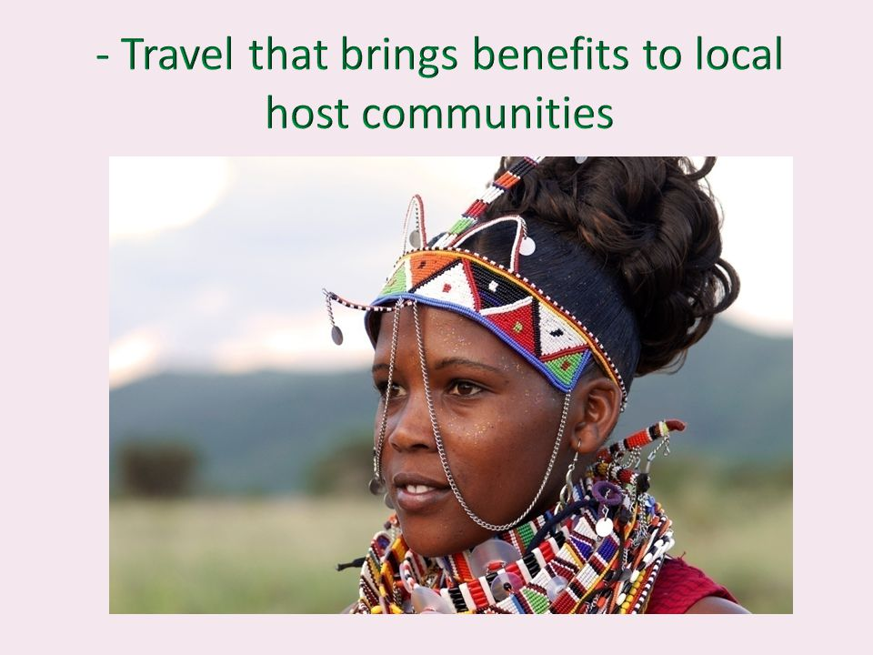 - Travel that brings benefits to local host communities