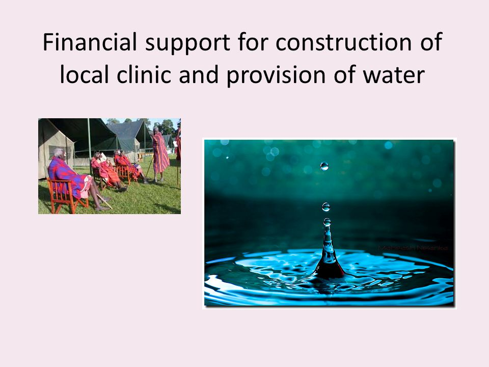 Financial support for construction of local clinic and provision of water