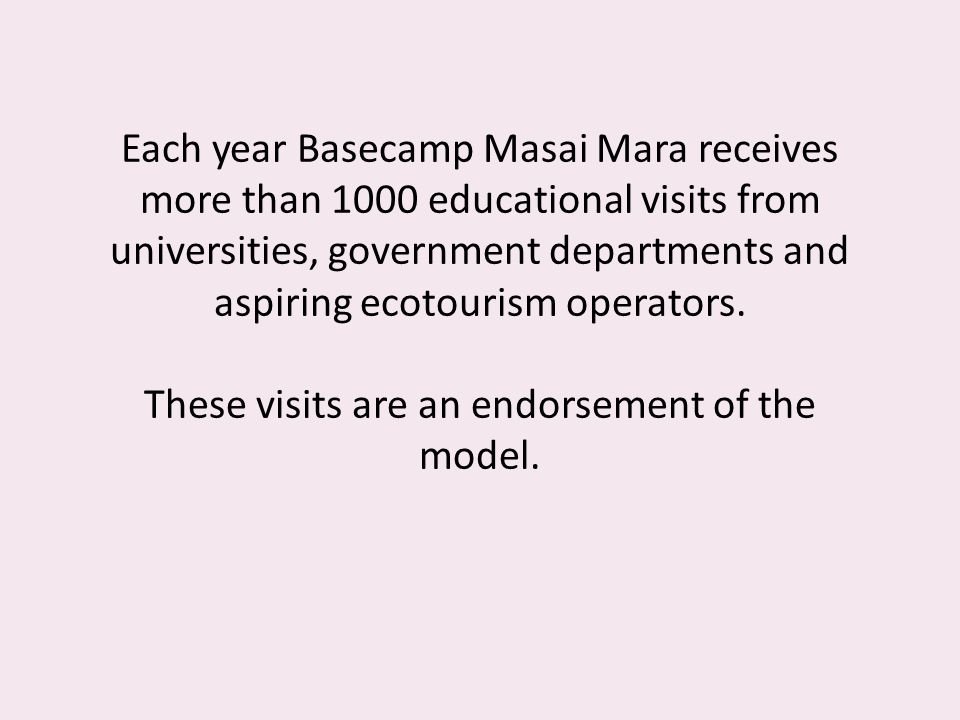 Each year Basecamp Masai Mara receives more than 1000 educational visits from universities, government departments and aspiring ecotourism operators.