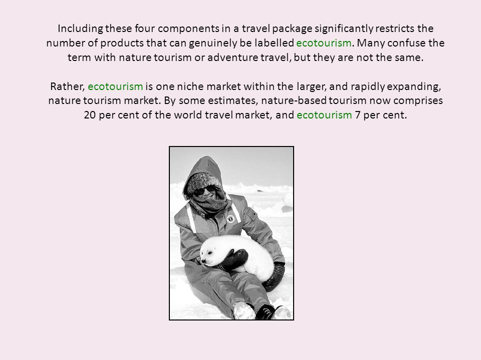 Including these four components in a travel package significantly restricts the number of products that can genuinely be labelled ecotourism.