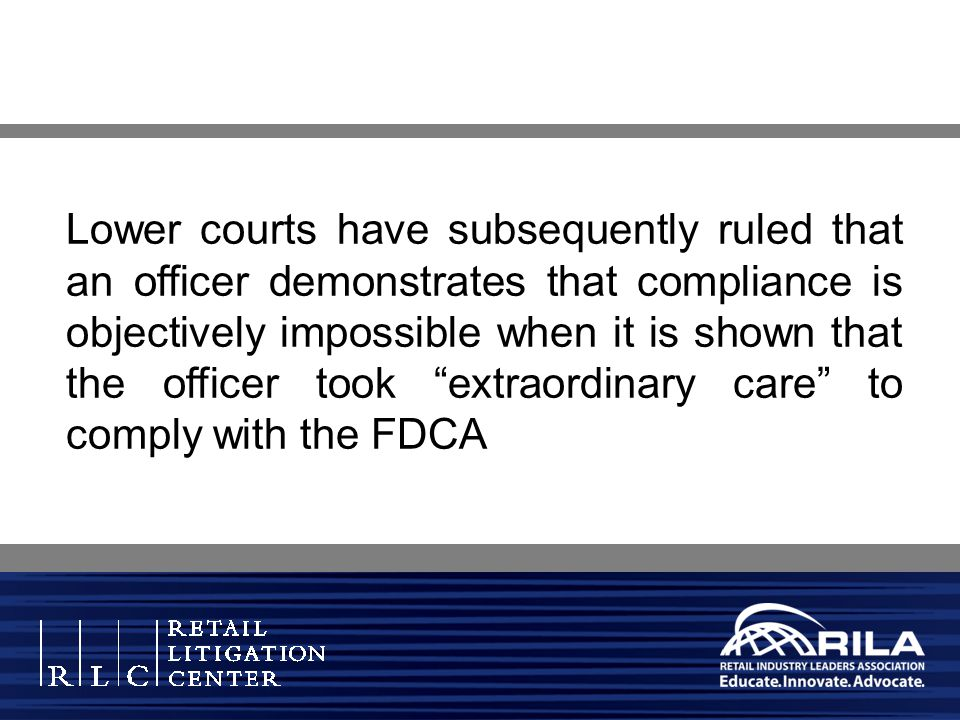 Lower courts have subsequently ruled that an officer demonstrates that compliance is objectively impossible when it is shown that the officer took extraordinary care to comply with the FDCA