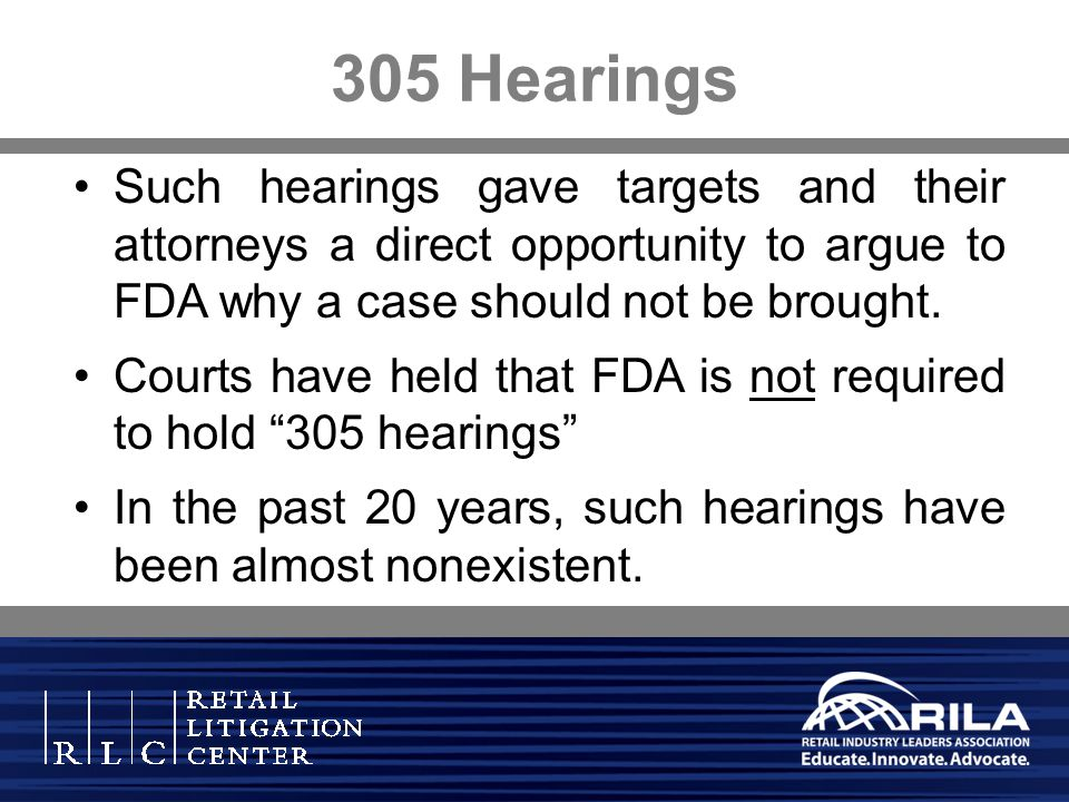 305 Hearings Such hearings gave targets and their attorneys a direct opportunity to argue to FDA why a case should not be brought.