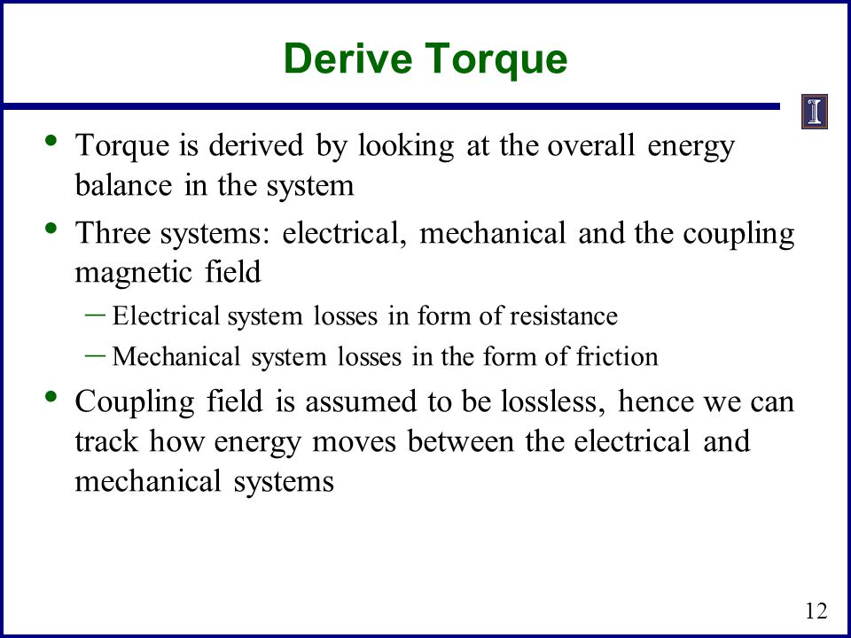 Derive Torque Torque is derived by looking at the overall energy balance in the system.