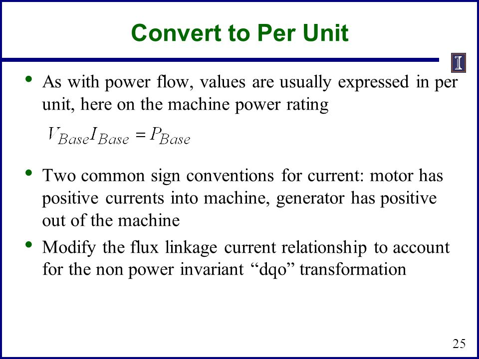 Convert to Per Unit As with power flow, values are usually expressed in per unit, here on the machine power rating.