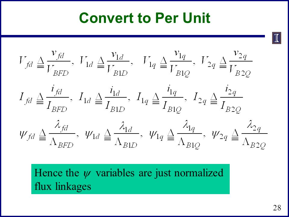 Convert to Per Unit Hence the  variables are just normalized flux linkages