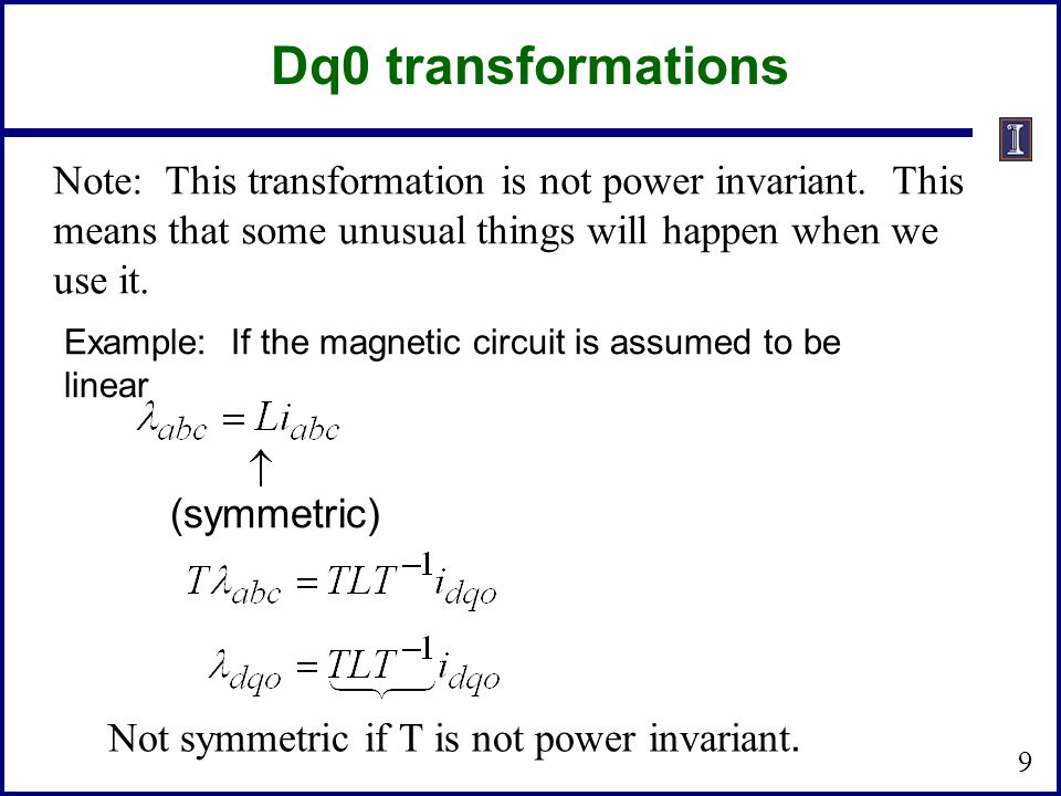 Dq0 transformations Note: This transformation is not power invariant. This means that some unusual things will happen when we use it.