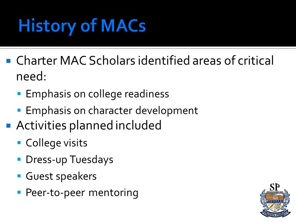 History of MACs Charter MAC Scholars identified areas of critical need: Emphasis on college readiness.
