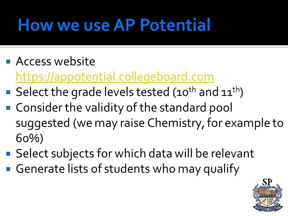 How we use AP Potential Access website https://appotential.collegeboard.com. Select the grade levels tested (10th and 11th)
