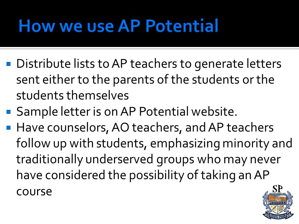 How we use AP Potential Distribute lists to AP teachers to generate letters sent either to the parents of the students or the students themselves.