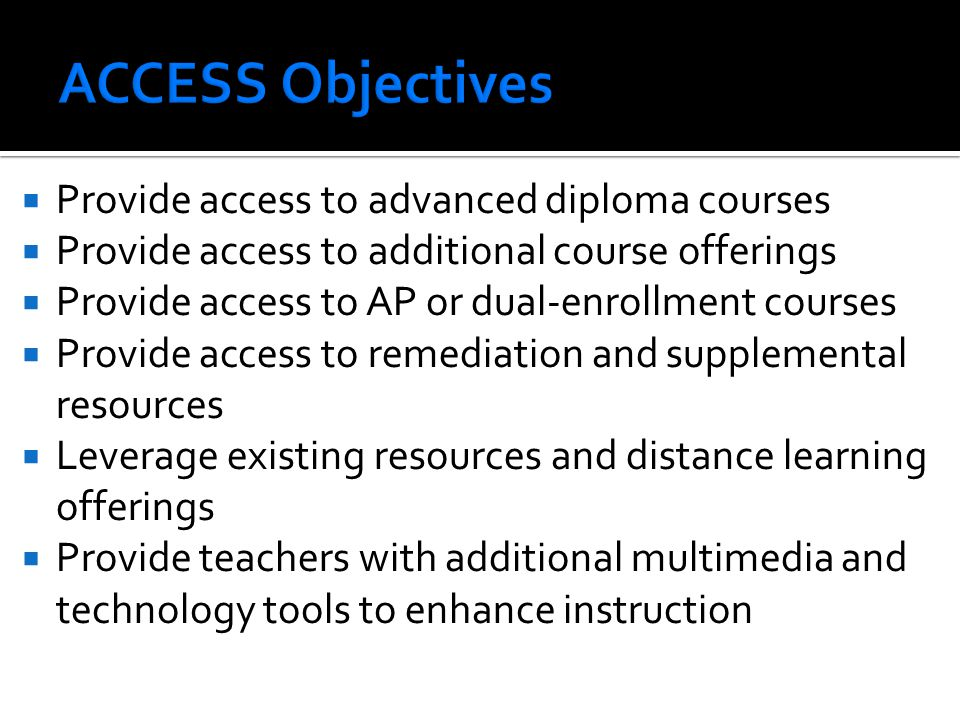 ACCESS Objectives Provide access to advanced diploma courses