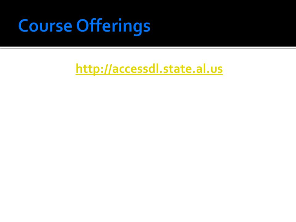 Course Offerings http://accessdl.state.al.us