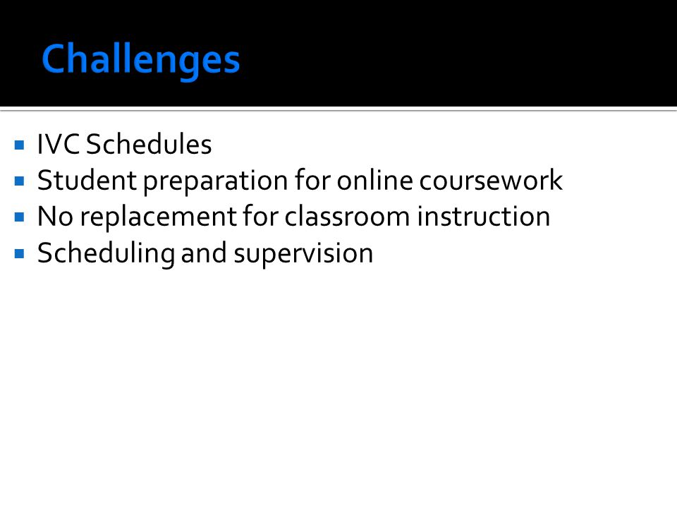 Challenges IVC Schedules Student preparation for online coursework