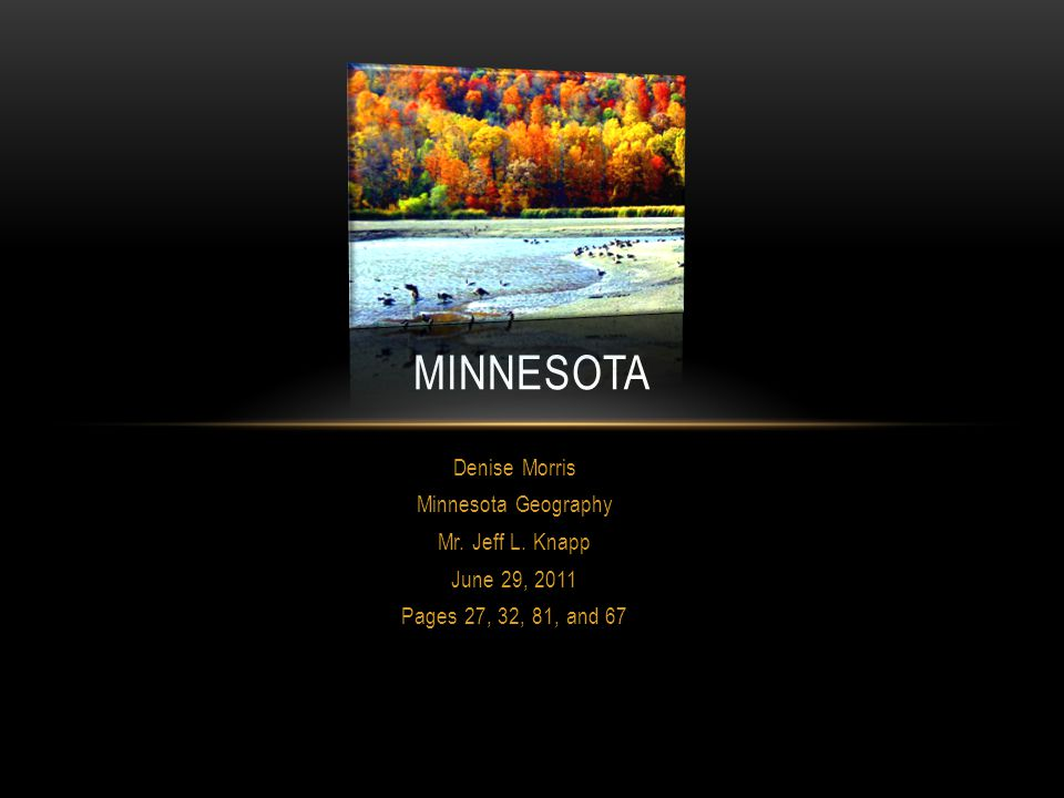 Minnesota Denise Morris Minnesota Geography Mr. Jeff L. Knapp