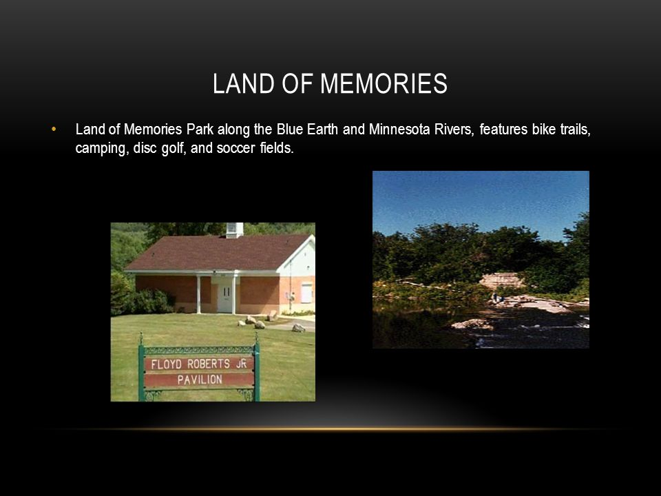 Land of Memories Land of Memories Park along the Blue Earth and Minnesota Rivers, features bike trails, camping, disc golf, and soccer fields.