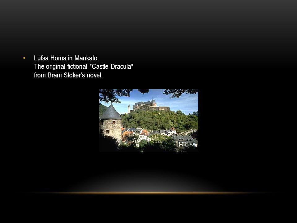 Lufsa Homa in Mankato. The original fictional Castle Dracula from Bram Stoker s novel.