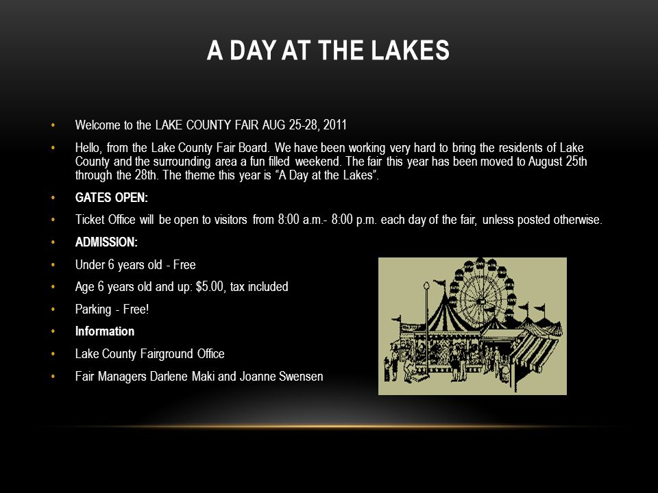 A DAY AT THE LAKES Welcome to the LAKE COUNTY FAIR AUG 25-28, 2011