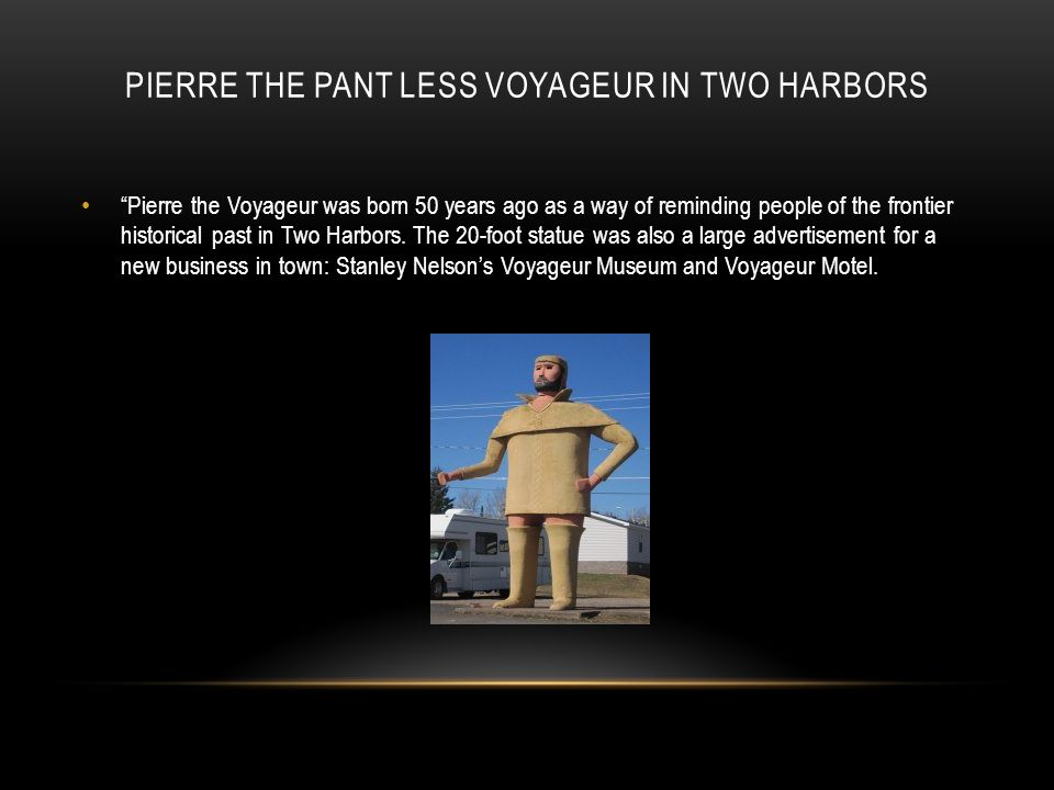 Pierre the Pant less Voyageur in Two Harbors