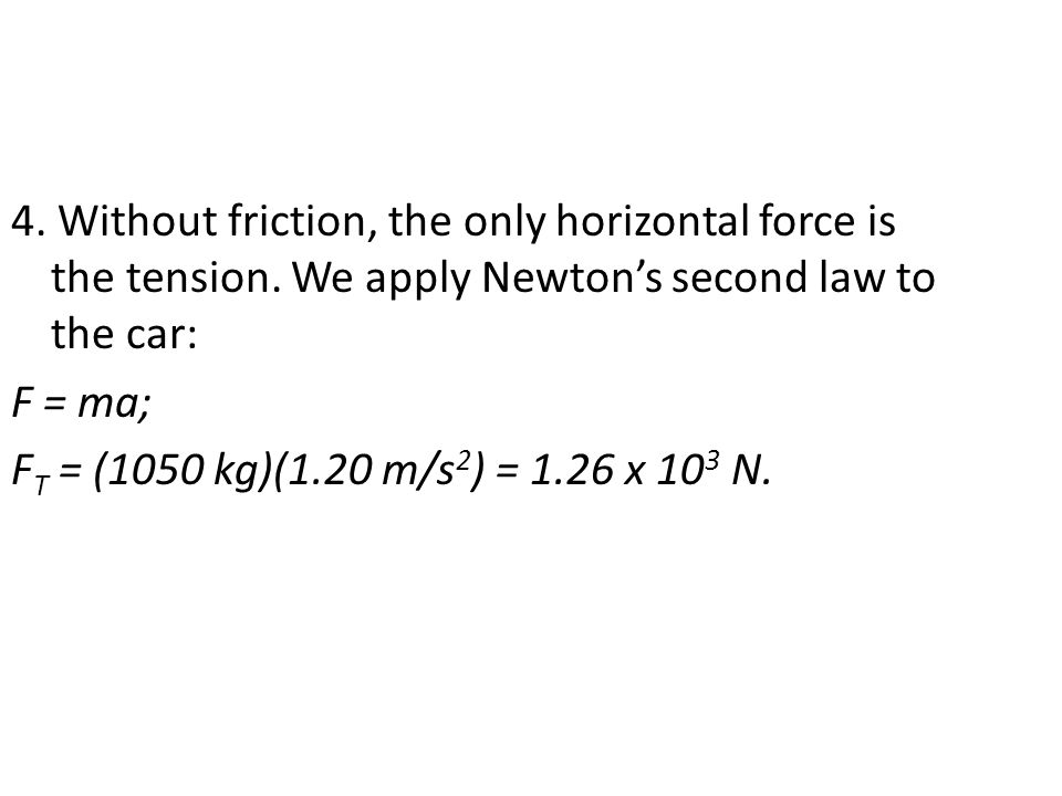 4. Without friction, the only horizontal force is the tension