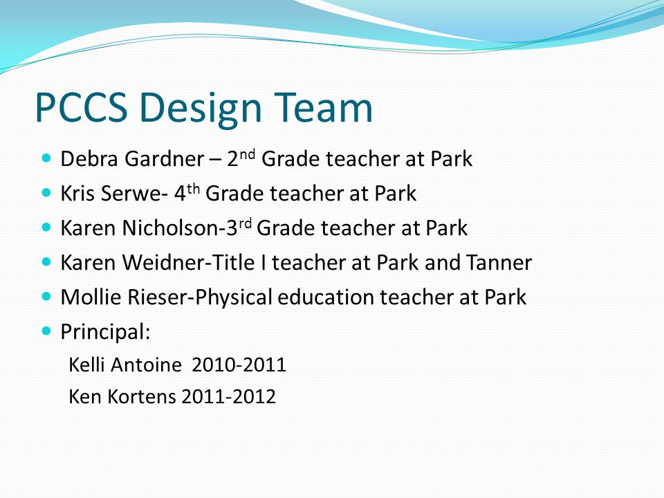 PCCS Design Team Debra Gardner – 2nd Grade teacher at Park