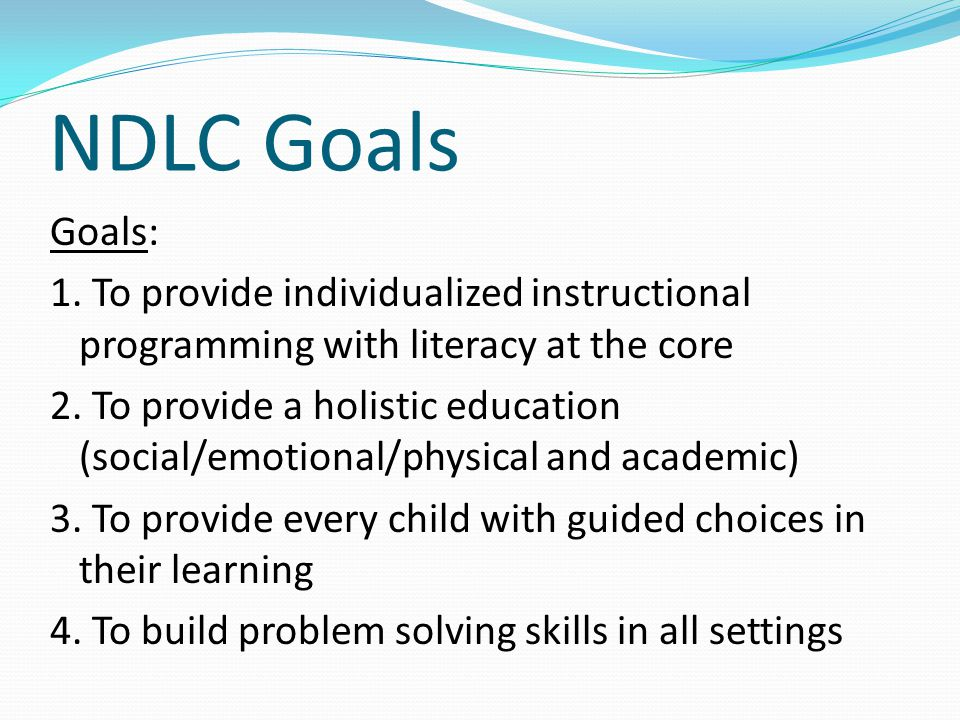 NDLC Goals Goals: 1. To provide individualized instructional programming with literacy at the core.