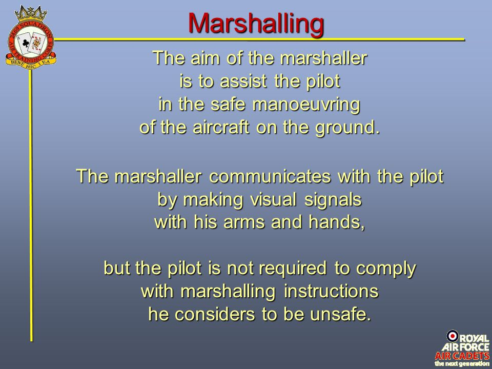 Marshalling The aim of the marshaller is to assist the pilot