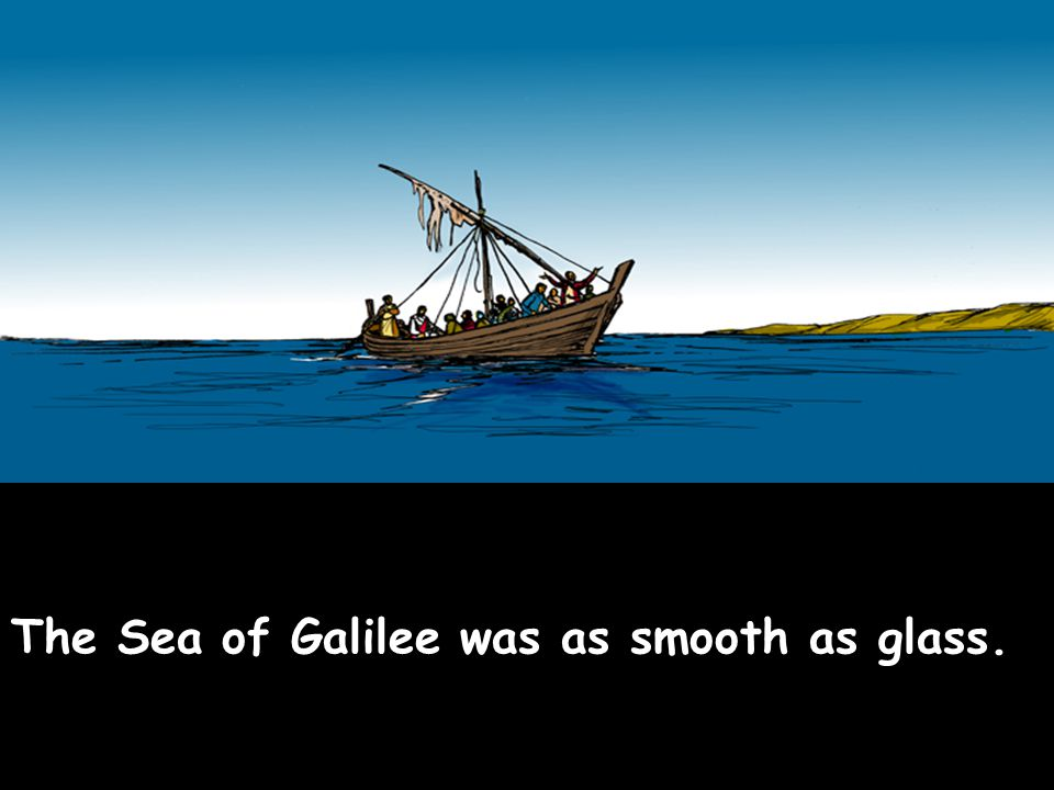 The Sea of Galilee was as smooth as glass.
