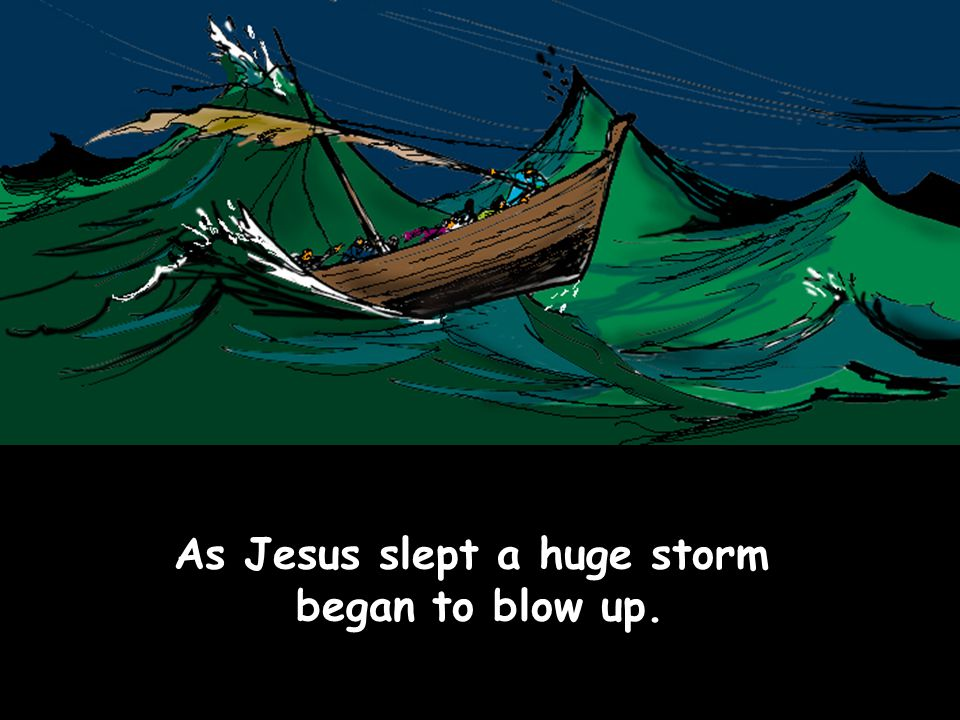 As Jesus slept a huge storm