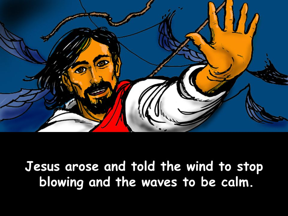 Jesus arose and told the wind to stop